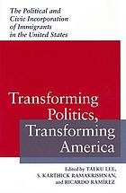 Transforming politics, transforming America : the political and civic incorporation of immigrants in the United States