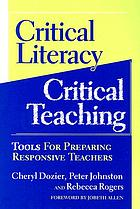 Critical literacy/critical teaching : tools for preparing responsive teachers