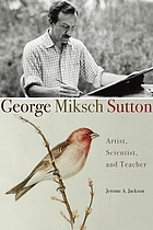 George Miksch Sutton : artist, scientist, and teacher