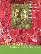 Vietnam : reflexes and reflections : the National Vietnam Veterans Art Museum