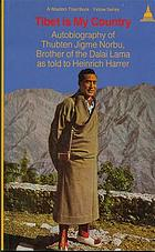Tibet is my country : the autobiography of Thubten Jigme Norbu, brother of the Dalai Lama, as told to Heinrich Harrer