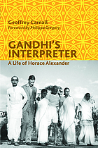 Gandhi's interpreter : a life of Horace Alexander