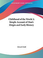 The childhood of the world; a simple account of man's origin and early history
