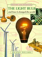 The light bulb and how it changed the world
