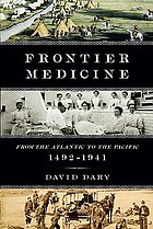 Frontier medicine : from the Atlantic to the Pacific, 1492-1941