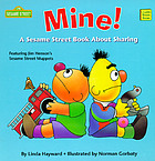 Mine! : a Sesame Street book about sharing : featuring Jim Henson's Sesame Street Muppets