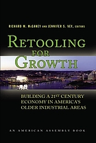 Retooling for growth : building a 21st century economy in America's older industrial areas Retooling for growth building a 21st century economy in America's older industrial areas