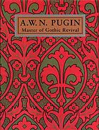 A.W.N. Pugin : master of Gothic revival