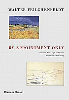 By appointment only : Cezanne, Van Gogh and some secrets of art dealing  : essays and lectures