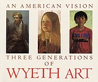 An American vision : three generations of Wyeth art : N.C. Wyeth, Andrew Wyeth, James WyethAn American vision : three generations of Wyeth art