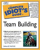 The complete idiot's guide to team building