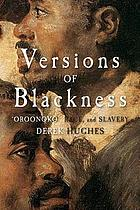Versions of Blackness : key texts on slavery from the seventeenth century
