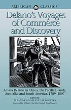 Delano's voyages of commerce and discovery : Amasa Delano in China, the Pacific Islands, Australia, and South America, 1789-1807