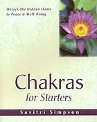 Chakras for starters : unlock the hidden door to peace and well-being