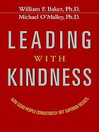 Leading with kindness : how good people consistently get superior results