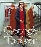 George Tooker : [publ. on the occasion of the exhibition ... National Academy Museum, New York October 2, 2008-January 4,2009, Pennsylvania Academy of the Fine Arts, Phildelphia January 30-April 5, 2009, Columbus Museum of Art, Ohio May 1-September 6,2009]