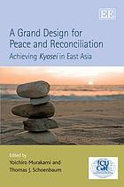 A grand design for peace and reconciliation : achieving Kyosei in East Asia