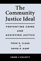 The community justice ideal : preventing crime and achieving justice