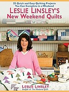 Leslie Linsley's new weekend quilts : 25 quick and easy quilting projects you can complete in a weekend