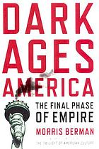 Dark ages America : the final phase of empire