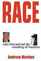 Race : John Howard and the remaking of Australia
