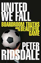 United we fall : boardroom truths about the beautiful game