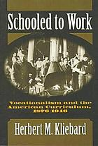 Schooled to work : vocationalism and the American curriculum, 1876-1946