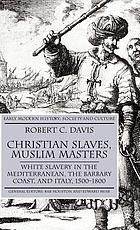 Christian slaves, Muslim masters : white slavery in the Mediterranean, the Barbary Coast, and Italy, 1500-1800