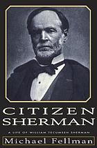 Citizen Sherman : a life of William Tecumseh Sherman