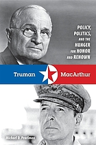 Truman & MacArthur : policy, politics, and the hunger for honor and renown