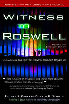 Witness to Roswell : unmasking the government's biggest cover-up