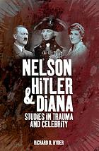 Nelson, Hitler and Diana : studies in trauma and celebrity