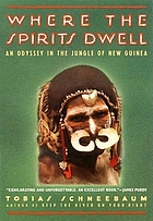 Where the spirits dwell : an odyssey in the New Guinea jungle