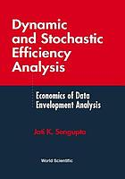 Dynamic and stochastic efficiency analysis : economics of data envelopment analysis