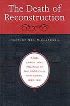 The death of Reconstruction : race, labor, and politics in the post-Civil War North, 1865-1901