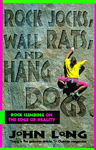 Rock jocks, wall rats, and hang dogs : rock climbing on the edge of reality