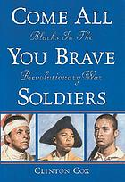 Come all you brave soldiers : Blacks in the Revolutionary War