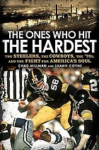 The ones who hit the hardest : the Steelers, the Cowboys, the '70s, and the fight for America's soul