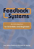 Feedback systems : an introduction for scientists and engineers