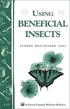 Using beneficial insects : garden soil builders, pollinators, and predators