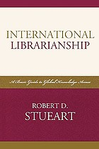 International librarianship : a basic guide to global knowledge access