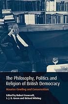 The philosophy, politics and religion of British democracy : Maurice Cowling and Conservatism
