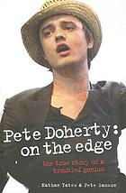 Pete Doherty : on the edge, the true story of a troubled genius