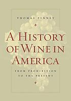 A history of wine in America : from prohibition to the present