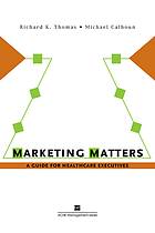 Marketing matters : a guide for health care executives