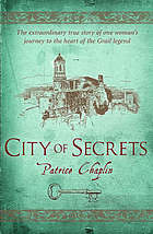 City of secrets : the extraordinary true story of one woman's journey to the heart of the grail legend