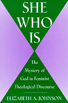 She who is : the mystery of God in feminist theological discourse