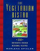 The vegetarian bistro : 250 authentic French regional recipes
