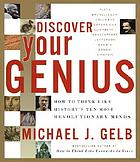 Discover your genius : how to think like history's ten most revolutionary minds