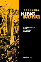 Tracking King Kong : a Hollywood icon in world culture